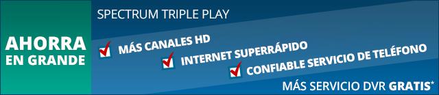 AHORRA EN GRANDE - TRÍO DE SPECTRUM - Más canales HD, Internet ultrarrápida, telefonía confiable - Más servicio DVR GRATIS*