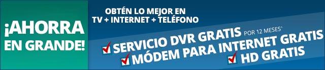 ¡AHORRA EN GRANDE! - Obtén lo mejor en TV + Internet + Llamadas - Servicio DVR gratis por 12 meses - Módem de Internet gratis - HD gratis